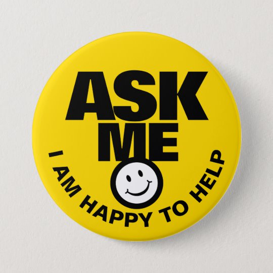 Ask me, I am happy to help badge design by My Little Eden on Zazzle